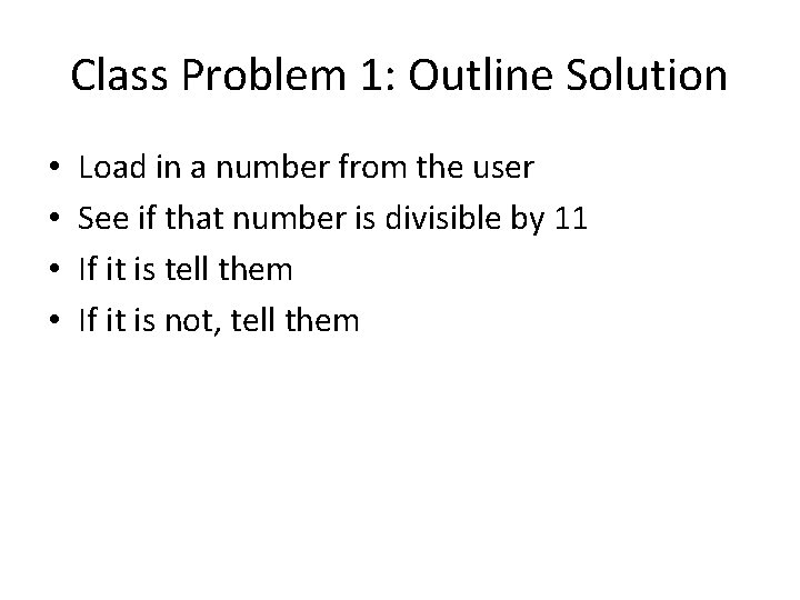 Class Problem 1: Outline Solution • • Load in a number from the user