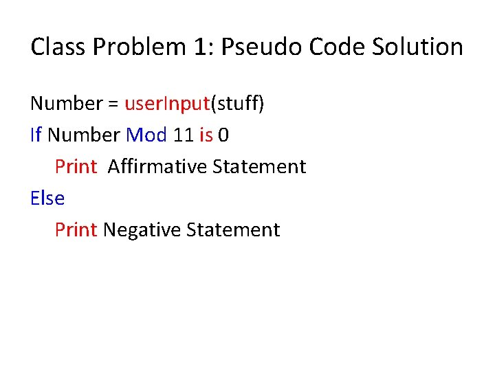 Class Problem 1: Pseudo Code Solution Number = user. Input(stuff) If Number Mod 11
