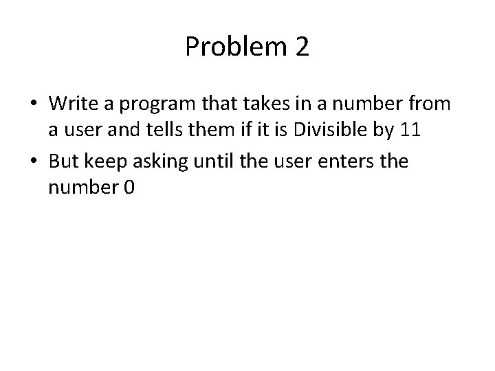 Problem 2 • Write a program that takes in a number from a user