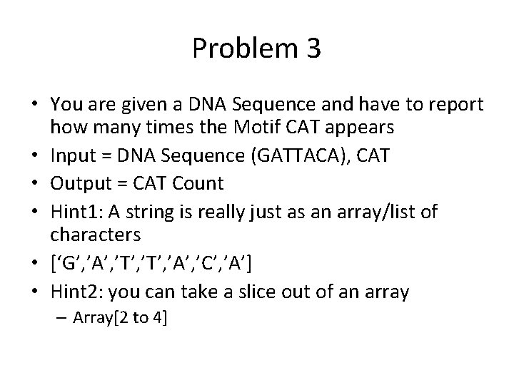 Problem 3 • You are given a DNA Sequence and have to report how