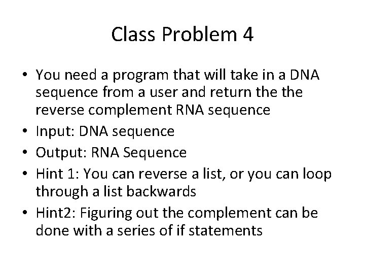 Class Problem 4 • You need a program that will take in a DNA