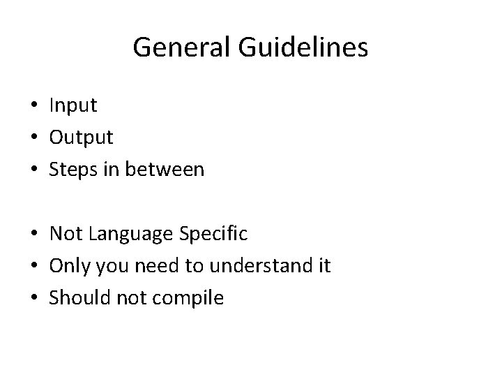 General Guidelines • Input • Output • Steps in between • Not Language Specific