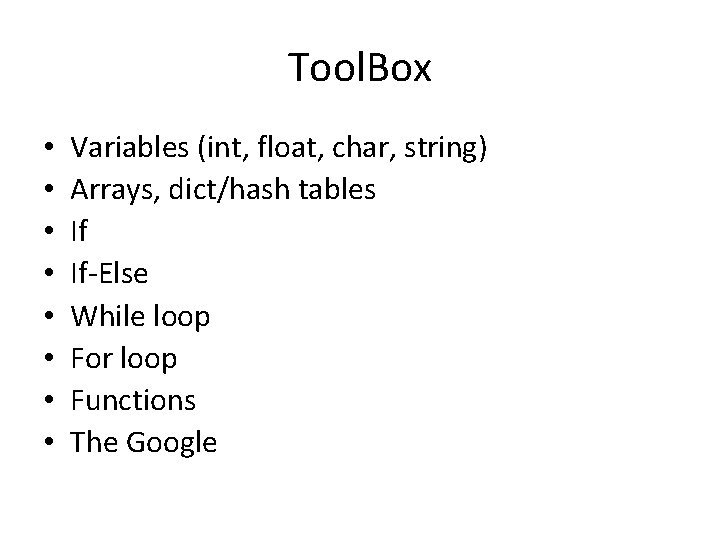 Tool. Box • • Variables (int, float, char, string) Arrays, dict/hash tables If If-Else
