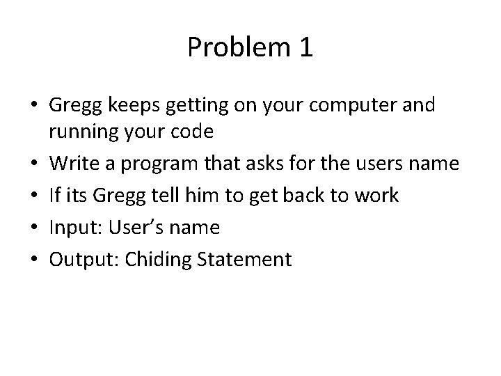 Problem 1 • Gregg keeps getting on your computer and running your code •