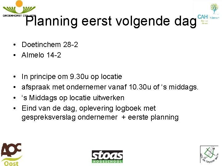 Planning eerst volgende dag • Doetinchem 28 -2 • Almelo 14 -2 • •