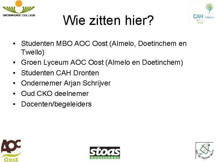 Wie zitten hier? • Studenten MBO AOC Oost (Almelo, Doetinchem en Twello) • Groen