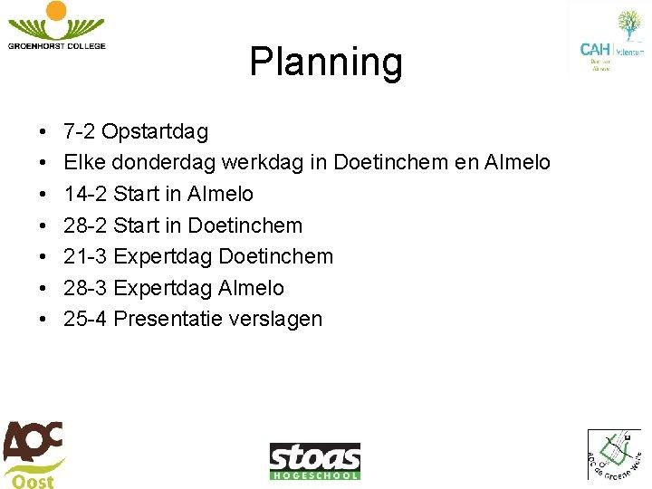 Planning • • 7 -2 Opstartdag Elke donderdag werkdag in Doetinchem en Almelo 14