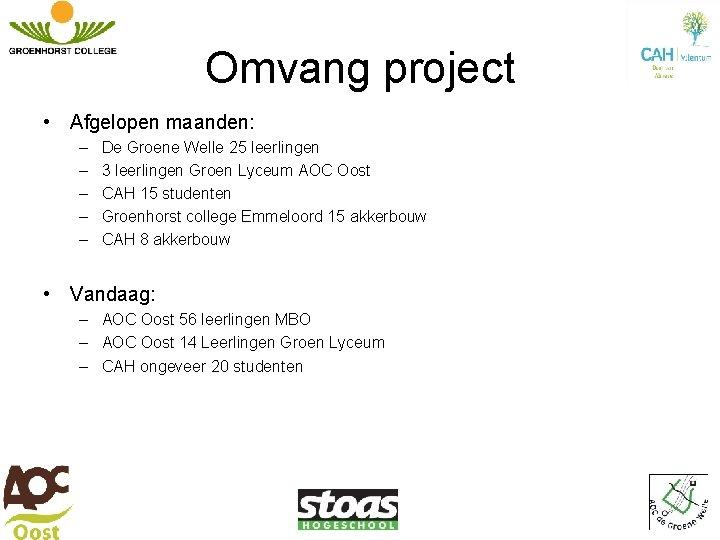 Omvang project • Afgelopen maanden: – – – De Groene Welle 25 leerlingen 3