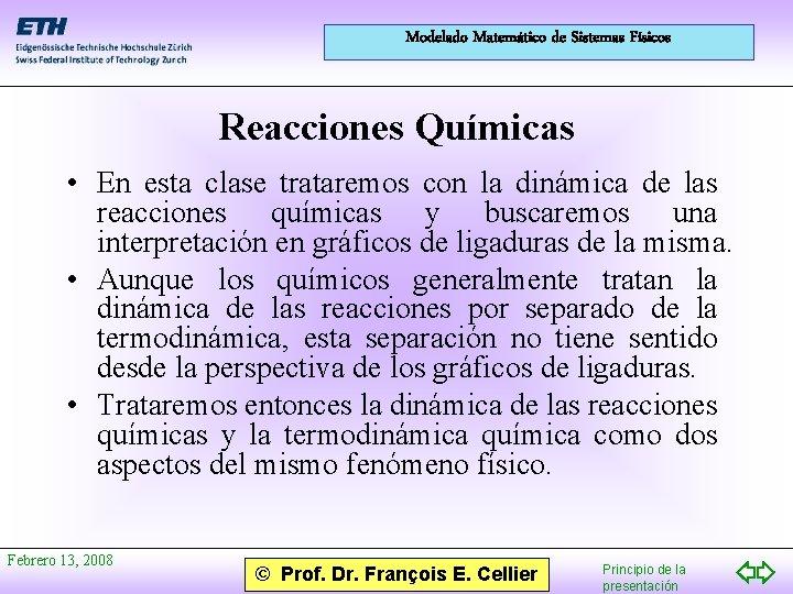 Modelado Matemático de Sistemas Físicos Reacciones Químicas • En esta clase trataremos con la