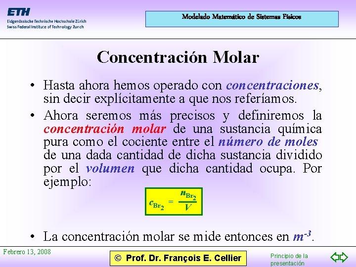 Modelado Matemático de Sistemas Físicos Concentración Molar • Hasta ahora hemos operado concentraciones, sin