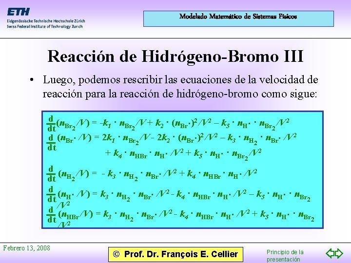 Modelado Matemático de Sistemas Físicos Reacción de Hidrógeno-Bromo III • Luego, podemos rescribir las