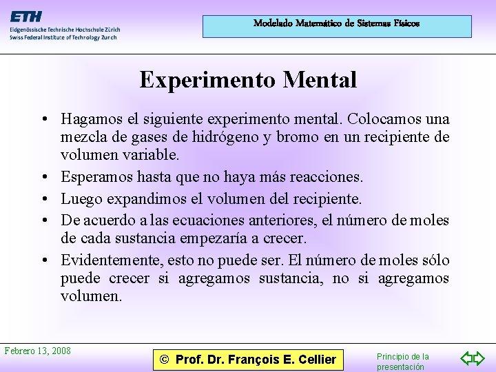 Modelado Matemático de Sistemas Físicos Experimento Mental • Hagamos el siguiente experimento mental. Colocamos