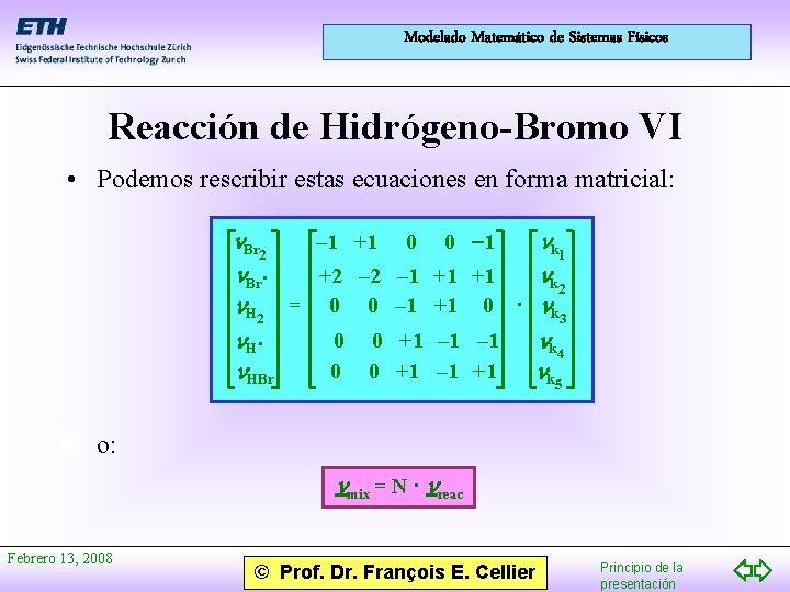 Modelado Matemático de Sistemas Físicos Reacción de Hidrógeno-Bromo VI • Podemos rescribir estas ecuaciones