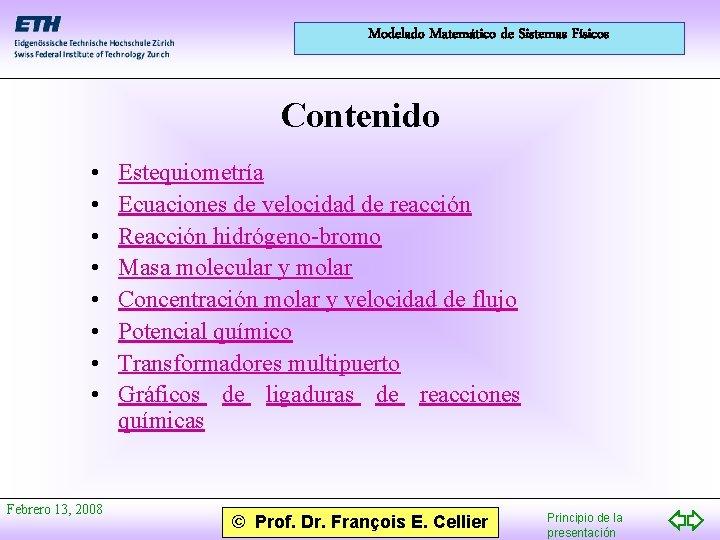 Modelado Matemático de Sistemas Físicos Contenido • • Febrero 13, 2008 Estequiometría Ecuaciones de