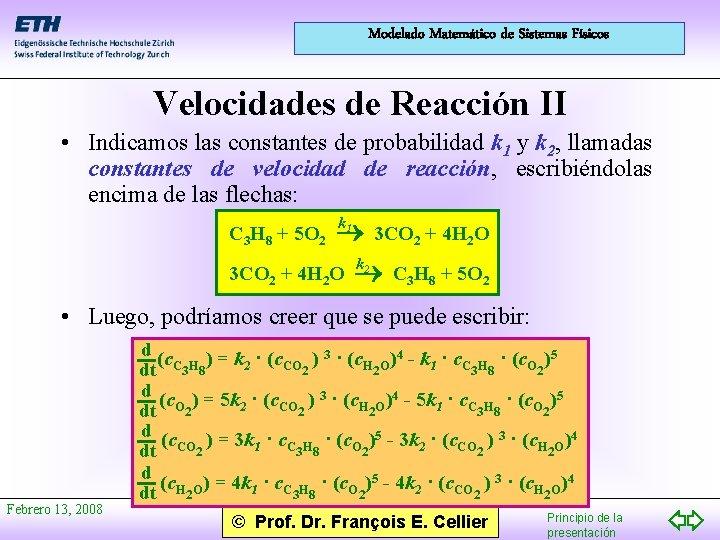 Modelado Matemático de Sistemas Físicos Velocidades de Reacción II • Indicamos las constantes de