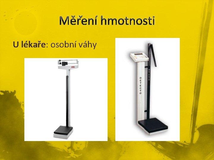 Měření hmotnosti U lékaře: osobní váhy
