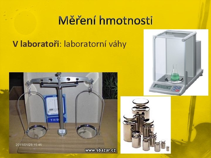 Měření hmotnosti V laboratoři: laboratorní váhy