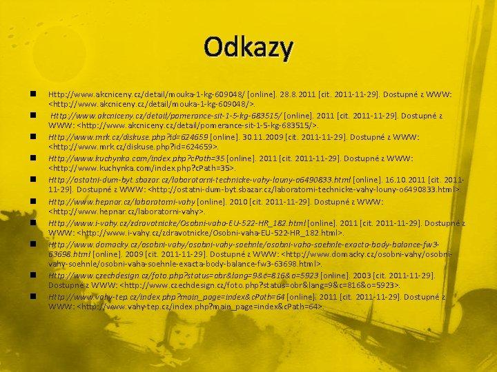 Odkazy n n n n n Http: //www. akcniceny. cz/detail/mouka-1 -kg-609048/ [online]. 28. 8.