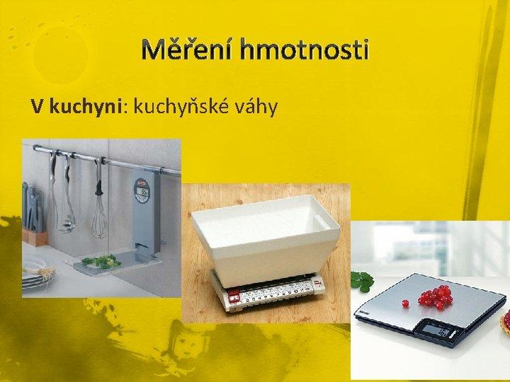 Měření hmotnosti V kuchyni: kuchyňské váhy
