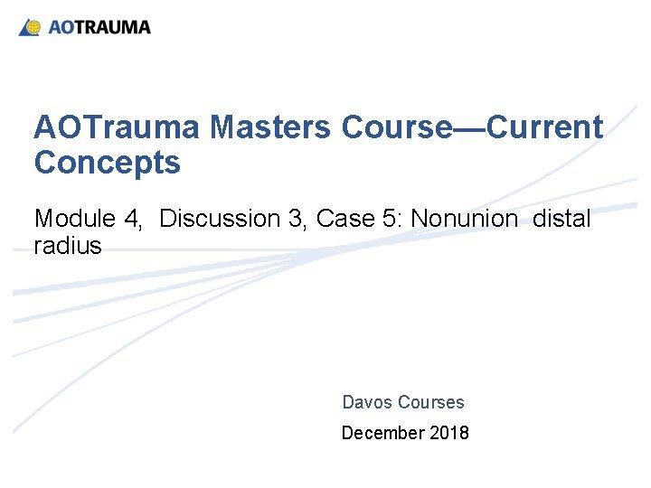 AOTrauma Masters Course—Current Concepts Module 4, Discussion 3, Case 5: Nonunion distal radius Davos