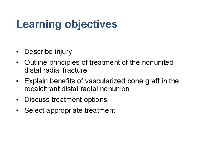 Learning objectives • Describe injury • Outline principles of treatment of the nonunited distal