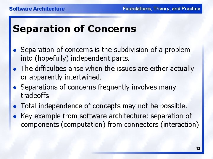 Software Architecture Foundations, Theory, and Practice Separation of Concerns l l l Separation of