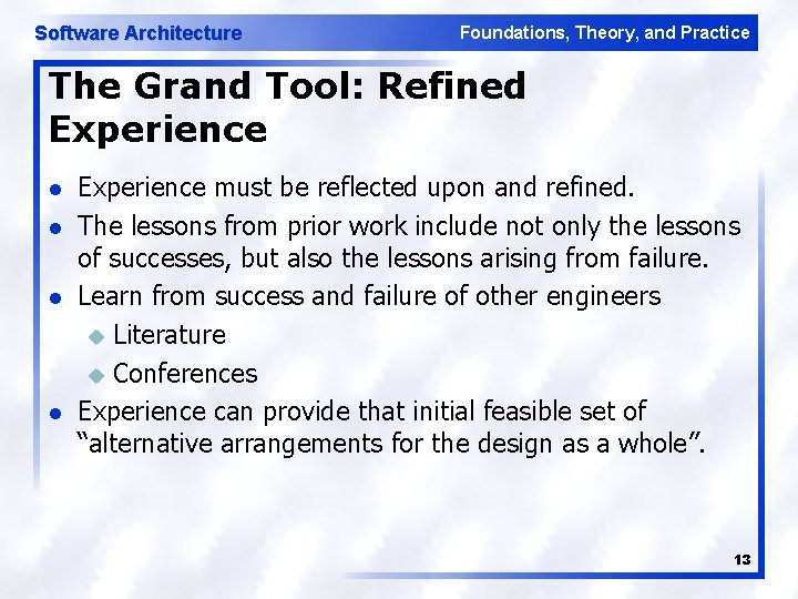 Software Architecture Foundations, Theory, and Practice The Grand Tool: Refined Experience l l Experience