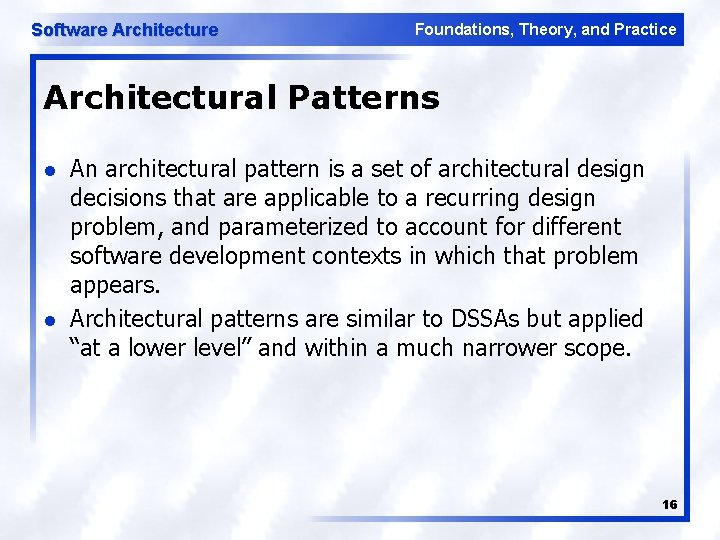 Software Architecture Foundations, Theory, and Practice Architectural Patterns l l An architectural pattern is