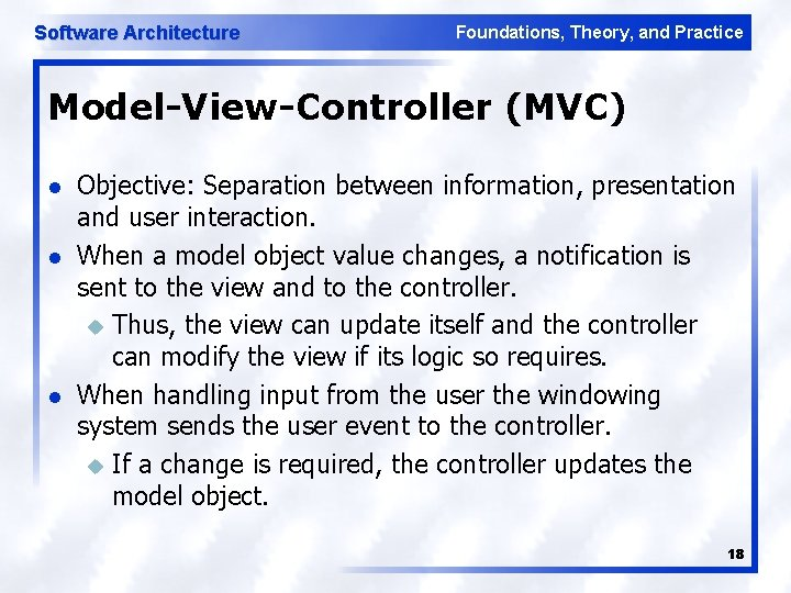 Software Architecture Foundations, Theory, and Practice Model-View-Controller (MVC) l l l Objective: Separation between