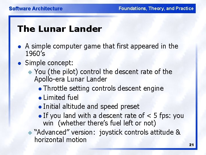 Software Architecture Foundations, Theory, and Practice The Lunar Lander l l A simple computer