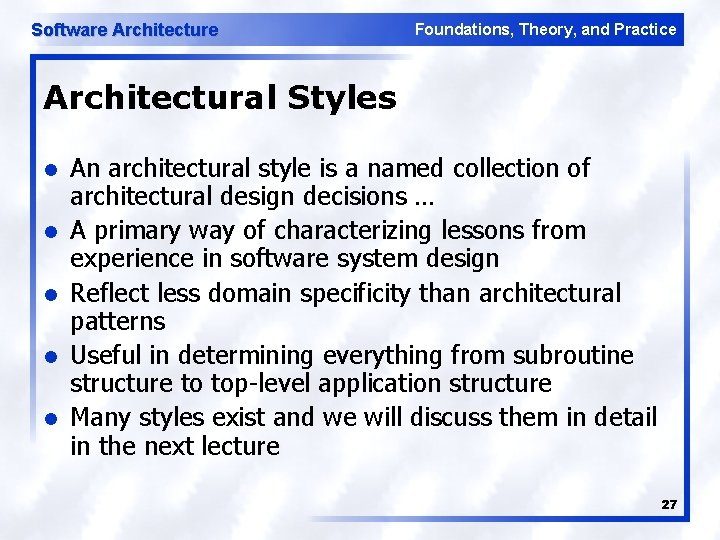 Software Architecture Foundations, Theory, and Practice Architectural Styles l l l An architectural style