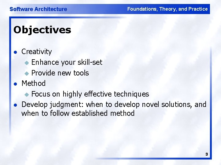Software Architecture Foundations, Theory, and Practice Objectives l l l Creativity u Enhance your