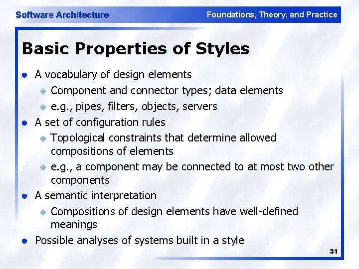 Software Architecture Foundations, Theory, and Practice Basic Properties of Styles l l A vocabulary