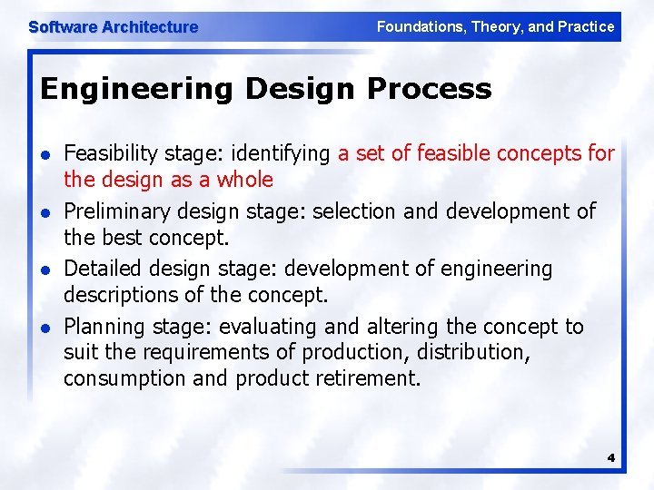 Software Architecture Foundations, Theory, and Practice Engineering Design Process l l Feasibility stage: identifying