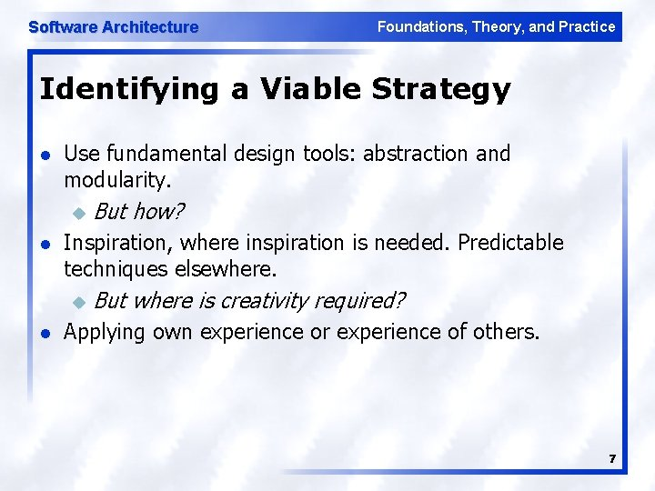 Software Architecture Foundations, Theory, and Practice Identifying a Viable Strategy l Use fundamental design