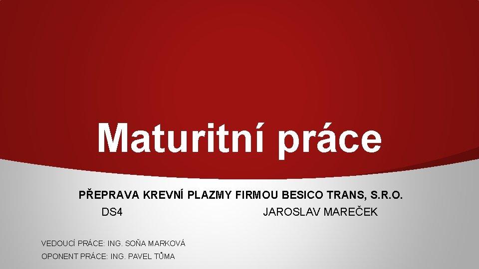 Maturitní práce PŘEPRAVA KREVNÍ PLAZMY FIRMOU BESICO TRANS, S. R. O. DS 4 VEDOUCÍ