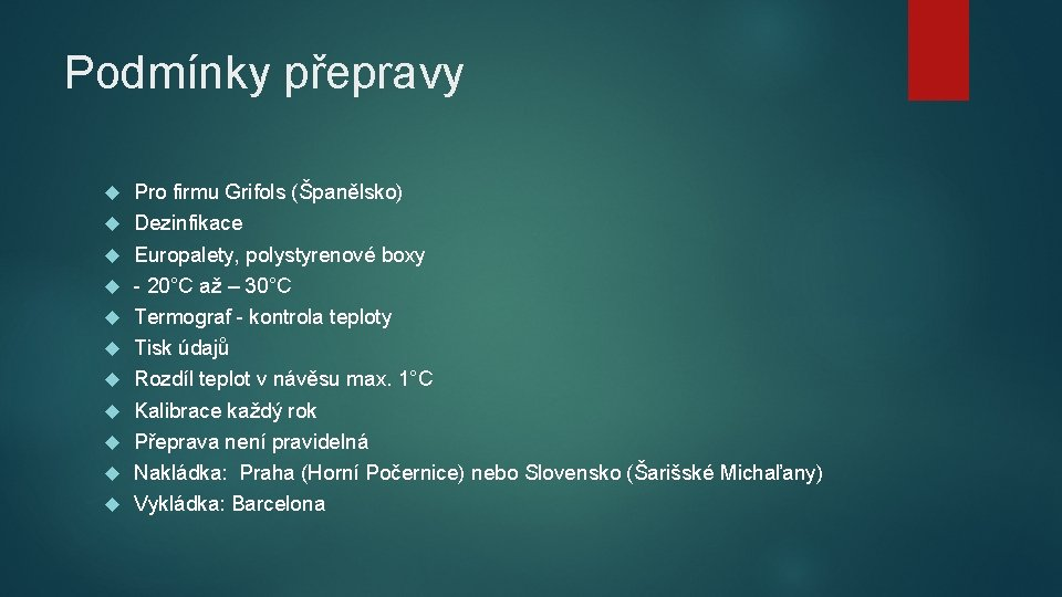 Podmínky přepravy Pro firmu Grifols (Španělsko) Dezinfikace Europalety, polystyrenové boxy - 20°C až –