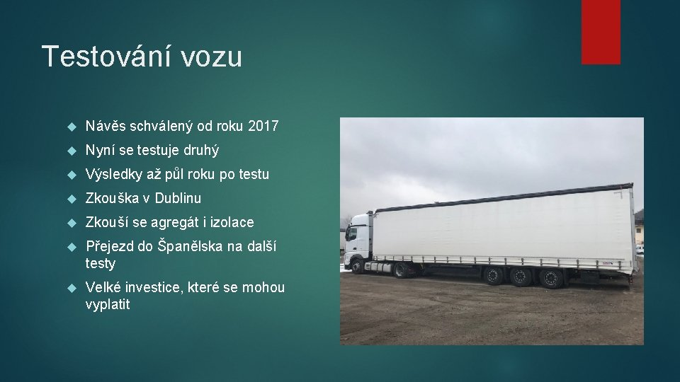 Testování vozu Návěs schválený od roku 2017 Nyní se testuje druhý Výsledky až půl