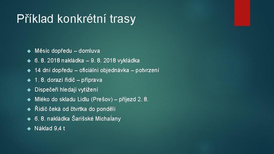 Příklad konkrétní trasy Měsíc dopředu – domluva 6. 8. 2018 nakládka – 9. 8.