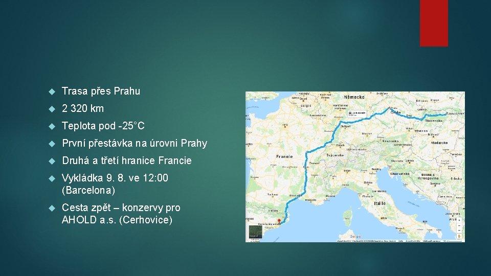 Trasa přes Prahu 2 320 km Teplota pod -25°C První přestávka na úrovni