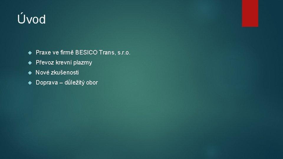 Úvod Praxe ve firmě BESICO Trans, s. r. o. Převoz krevní plazmy Nové zkušenosti