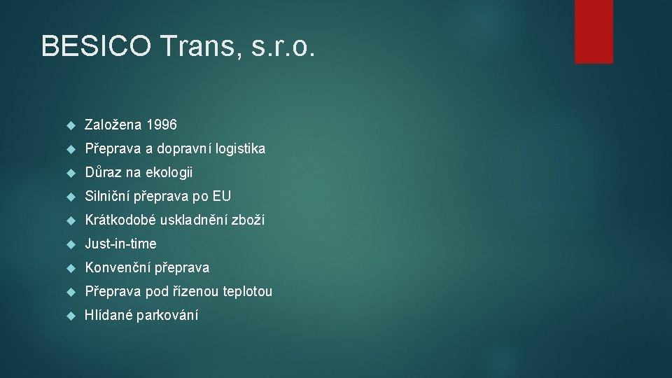 BESICO Trans, s. r. o. Založena 1996 Přeprava a dopravní logistika Důraz na ekologii