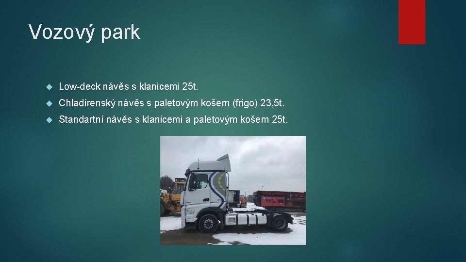 Vozový park Low-deck návěs s klanicemi 25 t. Chladírenský návěs s paletovým košem (frigo)