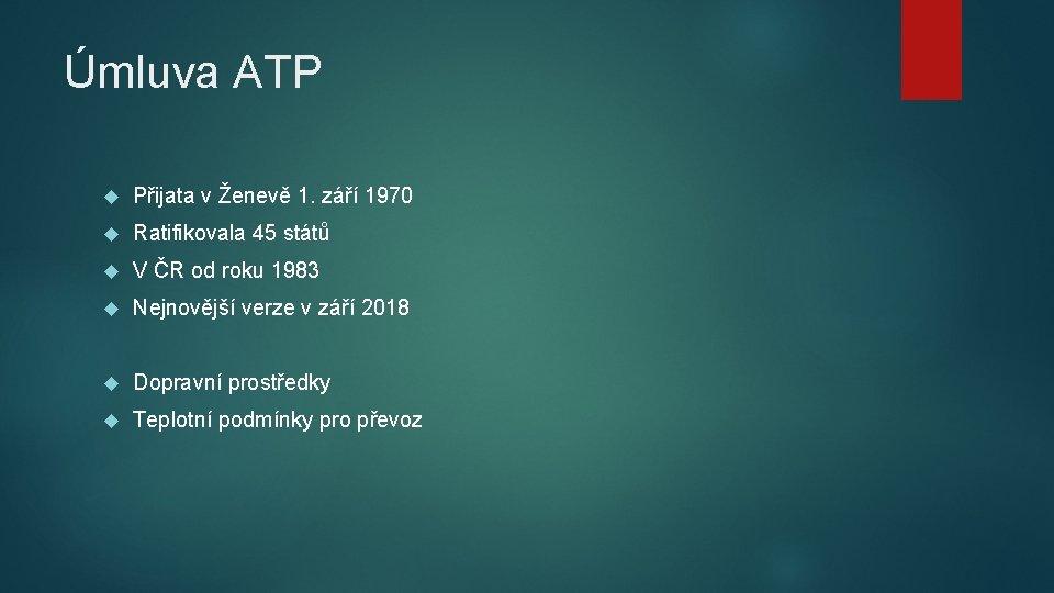 Úmluva ATP Přijata v Ženevě 1. září 1970 Ratifikovala 45 států V ČR od