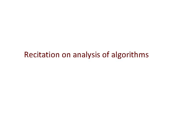 Recitation on analysis of algorithms