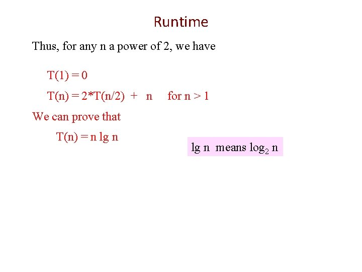 Runtime Thus, for any n a power of 2, we have T(1) = 0
