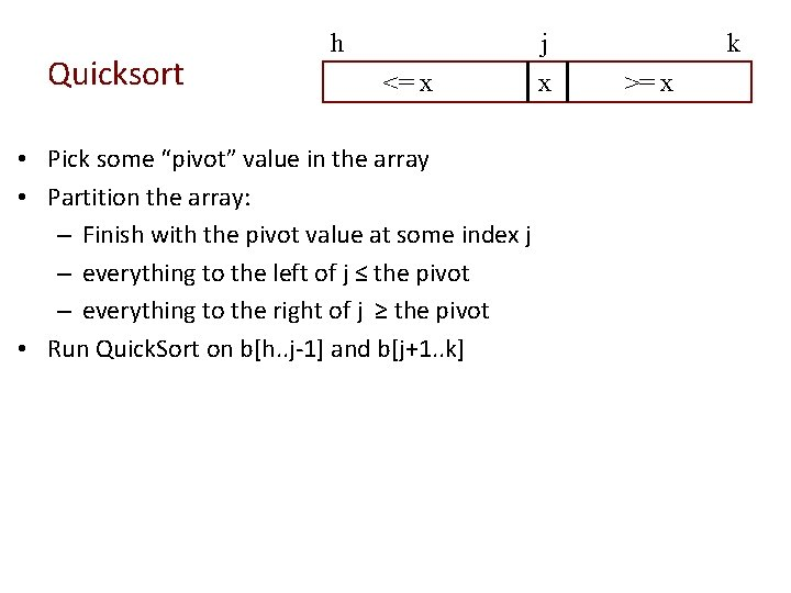 """Quicksort h j <= x • Pick some """"pivot"""" value in the array •"""
