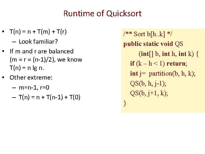 Runtime of Quicksort • T(n) = n + T(m) + T(r) – Look familiar?