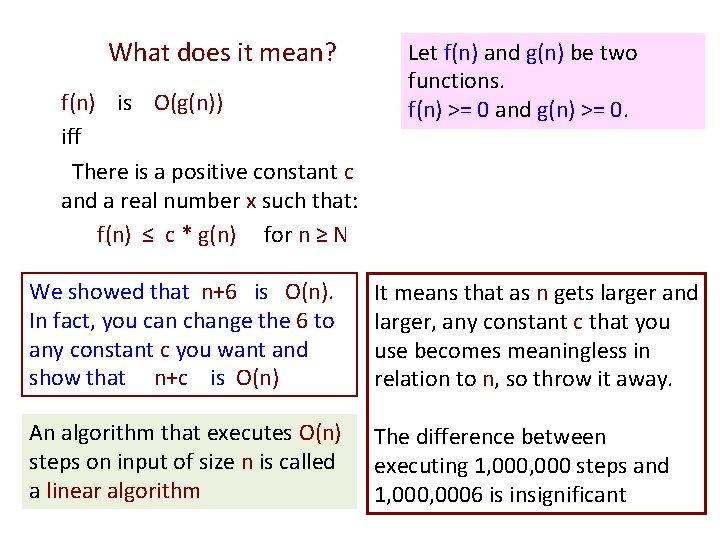 What does it mean? f(n) is O(g(n)) iff There is a positive constant c