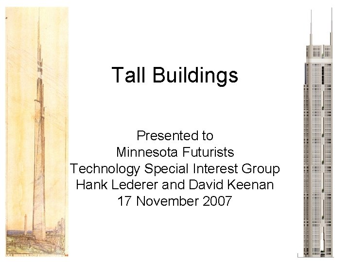 Tall Buildings Presented to Minnesota Futurists Technology Special Interest Group Hank Lederer and David